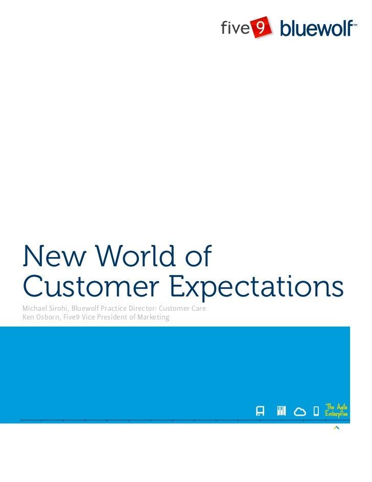 New World ofCustomer ExpectationsMichael Sirohi, Bluewolf Practice Director: Customer CareKen Osborn, Five9 Vice President...