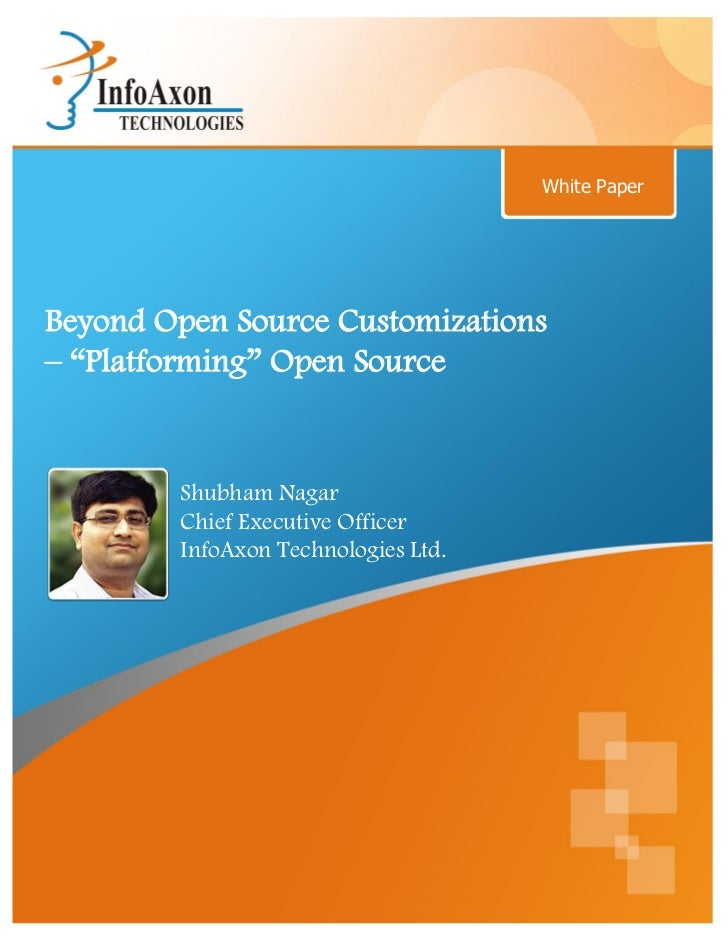 "White PaperBeyond Open Source Customizations– ""Platforming"" Open Source        Shubham Nagar        Chief Executive Office..."
