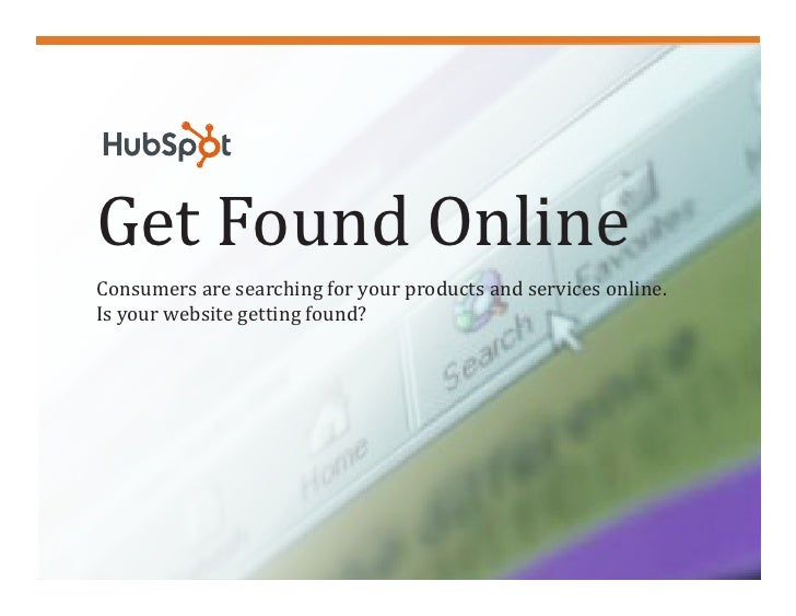 Get Found Online    Consumers are searching for your products and services online.    Is your website getting found?1