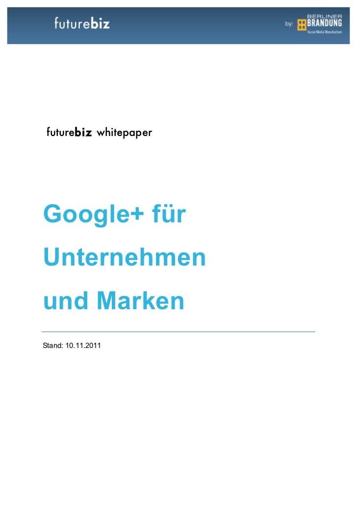 futurebiz whitepaper Google+ fürUnternehmenund MarkenStand: 10.11.2011