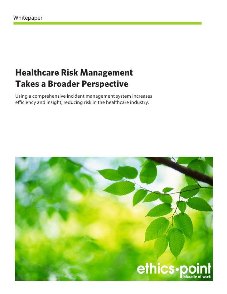 Whitepaper     Healthcare Risk Management Takes a Broader Perspective Using a comprehensive incident management system inc...