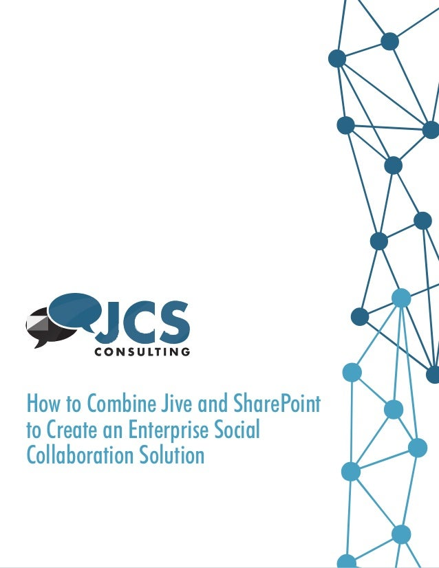 }  {  How to Combine Jive and SharePoint to Create an Enterprise Social Collaboration Solution  Whitepaper: How to Combine...