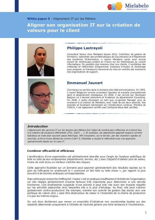 1 White paper 5 : Alignement IT sur les Métiers Philippe Lastrayoli Consultant Senior chez Mielabelo depuis 2010. Contrôle...