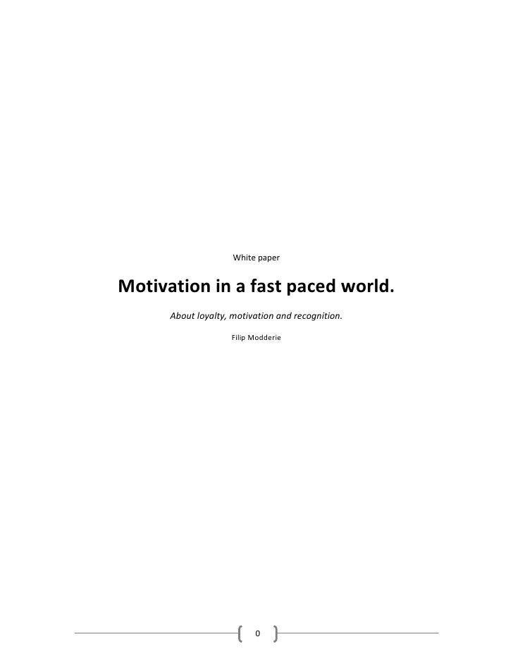 White paper   Motivation in a fast paced world.       About loyalty, motivation and recognition.                      Fili...