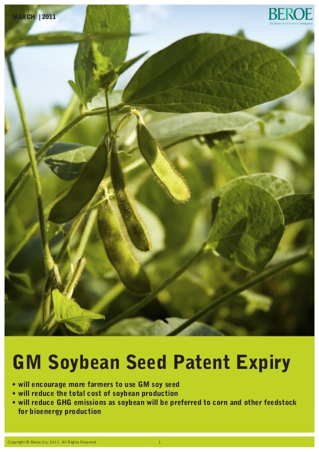 Impact of GM Soybean Seed Expiry MARCH | 2011 Copyright © Beroe Inc, 2011. All Rights Reserved 1 GM Soybean Seed Patent Ex...