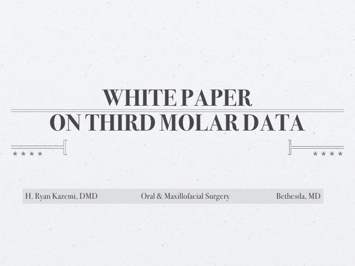 WHITE PAPER       ON THIRD MOLAR DATA  H. Ryan Kazemi, DMD   Oral & Maxillofacial Surgery   Bethesda, MD