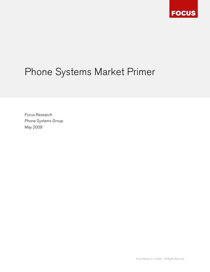 Phone Systems Market Primer   Focus Research Phone Systems Group May 2009                            Focus Research © 2009...