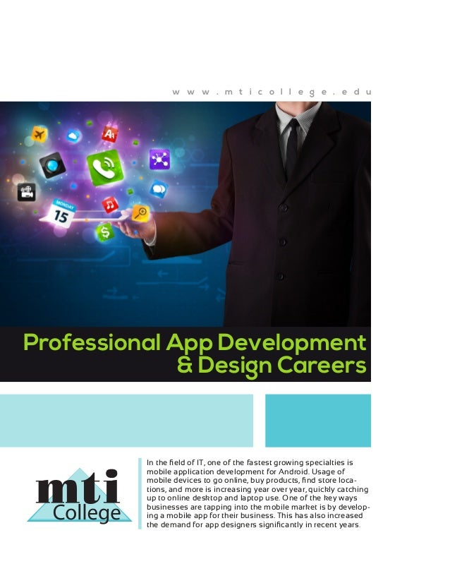 w w w . m t i c o l l e g e . e d u  Professional App Development & Design Careers  In the field of IT, one of the fastest...