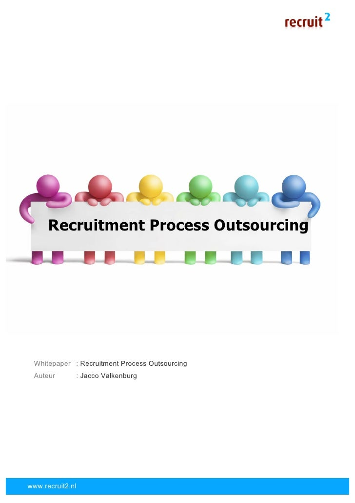 Recruitment Process Outsourcing           Whitepaper   : Recruitment Process Outsourcing       Auteur       : Jacco Valken...
