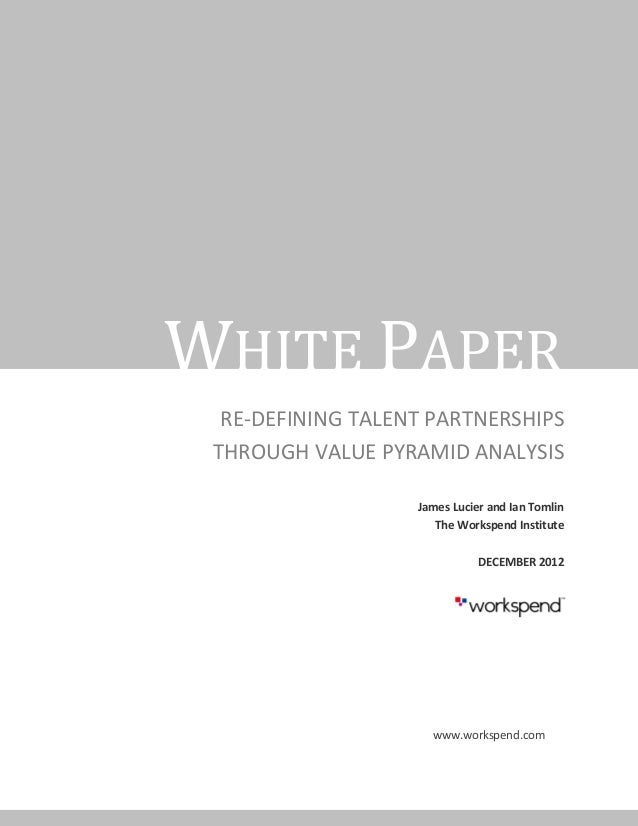 WHITE PAPER  RE-DEFINING TALENT PARTNERSHIPS THROUGH VALUE PYRAMID ANALYSIS                   James Lucier and Ian Tomlin ...