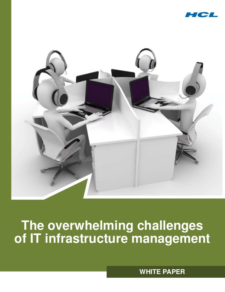 The overwhelming challengesof IT infrastructure management                   WHITE PAPER