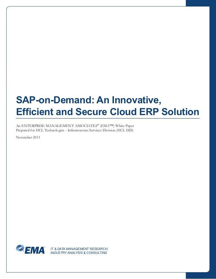 SAP-on-Demand: An Innovative,Efficient and Secure Cloud ERP SolutionAn ENTERPRISE MANAGEMENT ASSOCIATES® (EMA™) White Pape...