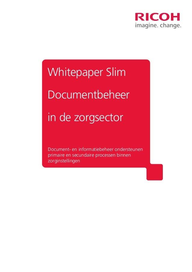 Whitepaper Slim Documentbeheer in de zorgsector Document- en informatiebeheer ondersteunen primaire en secundaire processe...