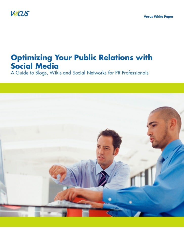 Vocus White Paper     Optimizing Your Public Relations with Social Media A Guide to Blogs, Wikis and Social Networks for P...