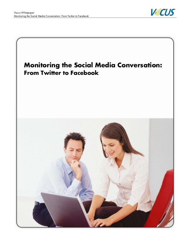 Vocus Whitepaper Monitoring the Social Media Conversation: From Twitter to Facebook             Monitoring the Social Medi...
