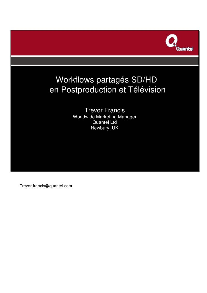 Workflows partagés SD/HD              en Postproduction et Télévision                                 Trevor Francis      ...