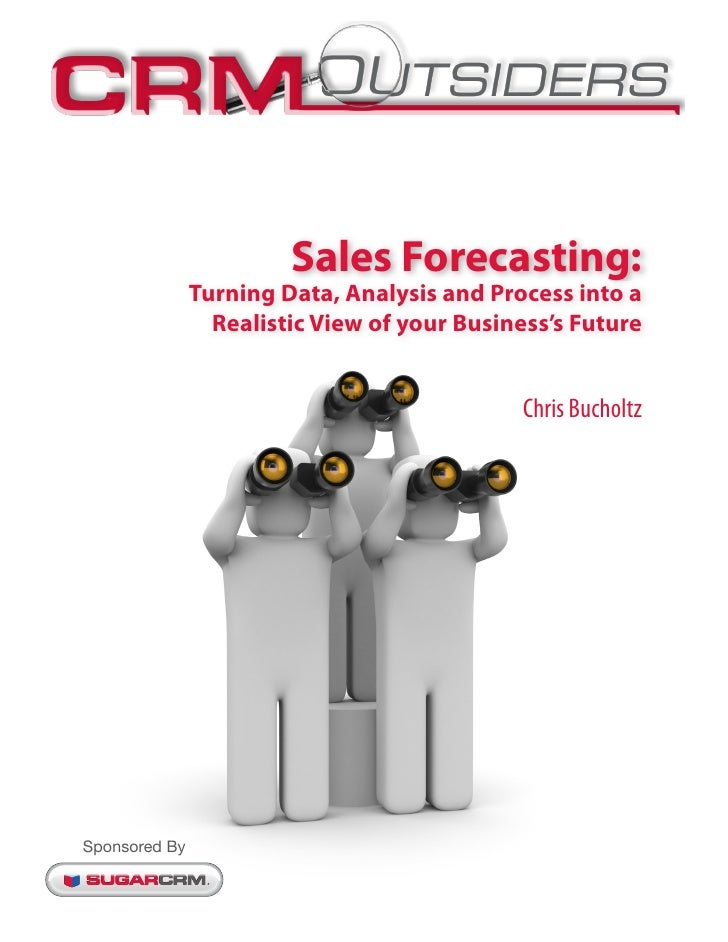 Sales Forecasting:               Turning Data, Analysis and Process into a                 Realistic View of your Business...