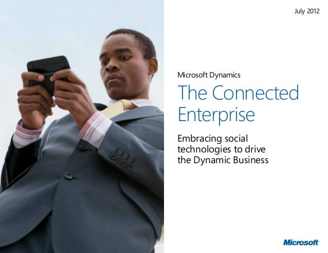 July 2012Microsoft DynamicsThe ConnectedEnterpriseEmbracing socialtechnologies to drivetheDynamic Business