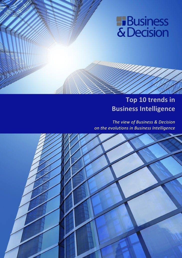 Top 10 trends in         Business Intelligence         The view of Business & Decisionon the evolutions in Business Intell...