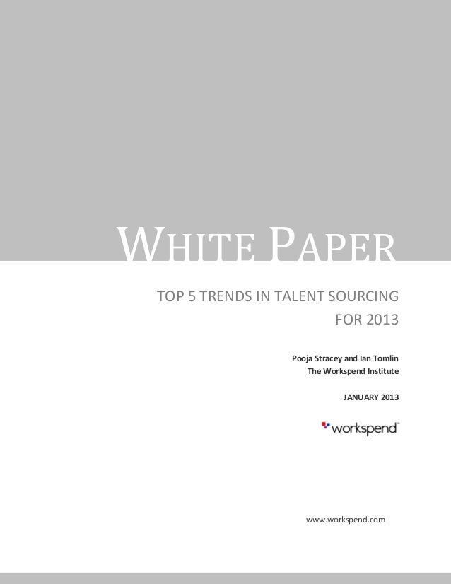 WHITE PAPER TOP 5 TRENDS IN TALENT SOURCING                         FOR 2013                  Pooja Stracey and Ian Tomlin...