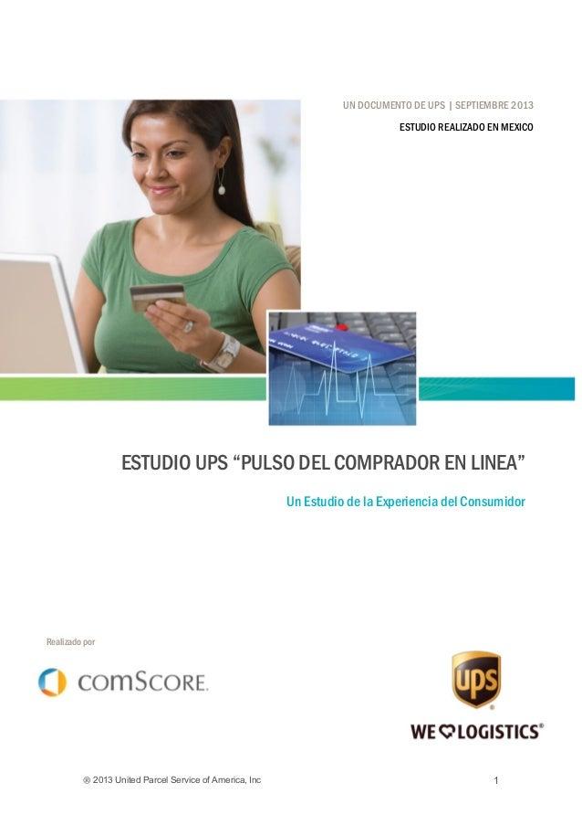 ® 2013 United Parcel Service of America, Inc 1 UN DOCUMENTO DE UPS   SEPTIEMBRE 2013 ESTUDIO REALIZADO EN MEXICO ESTUDIO U...