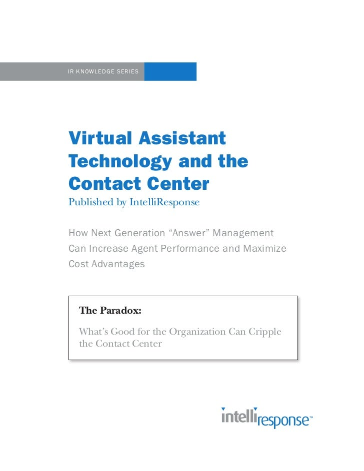 """IR KNOWLEDGE SERIESVirtual AssistantTechnology and theContact CenterPublished by IntelliResponseHow Next Generation """"Answe..."""