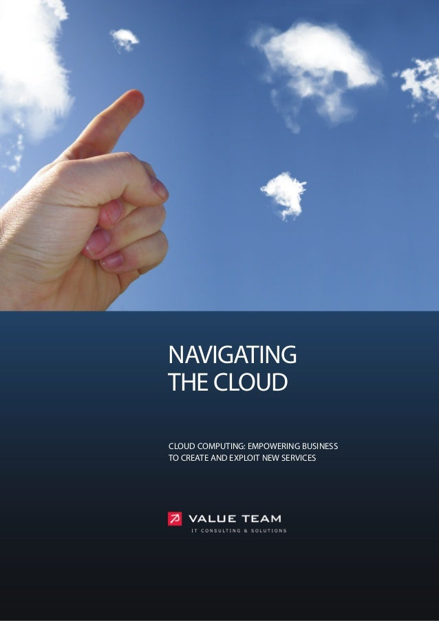 NAVIGATINGTHE CLOUDCLOUD COMPUTING: EMPOWERING BUSINESSTO CREATE AND EXPLOIT NEW SERVICES
