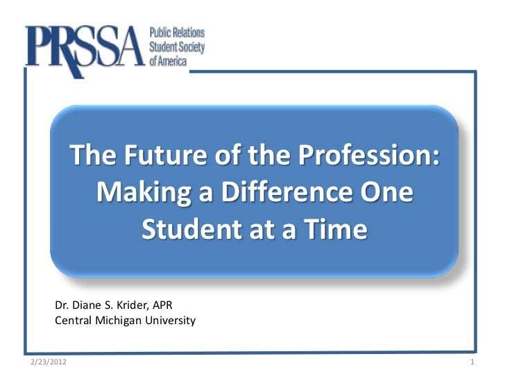 The Future of the Profession:              Making a Difference One                 Student at a Time      Dr. Diane S. Kri...