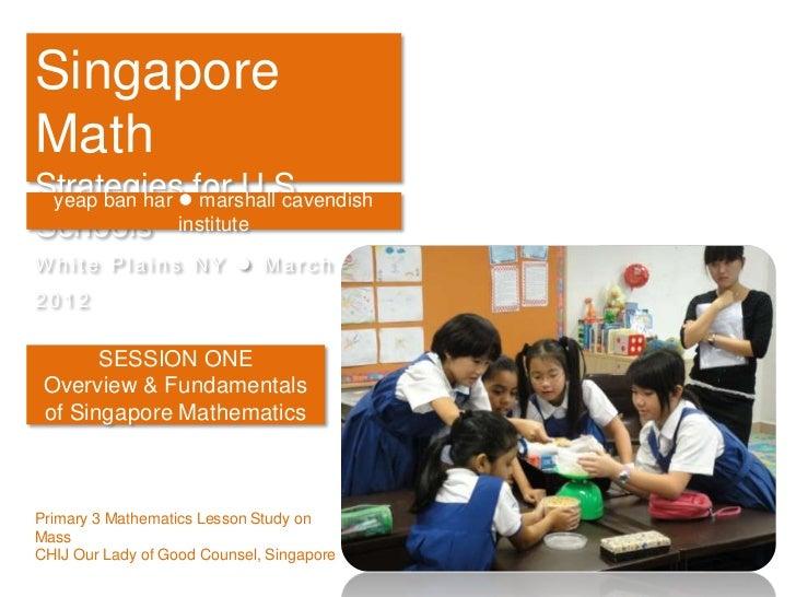 SingaporeMathStrategiesfor U.S. yeap ban har marshall cavendishSchools instituteWhite Plains NY  March2012       SESSION...