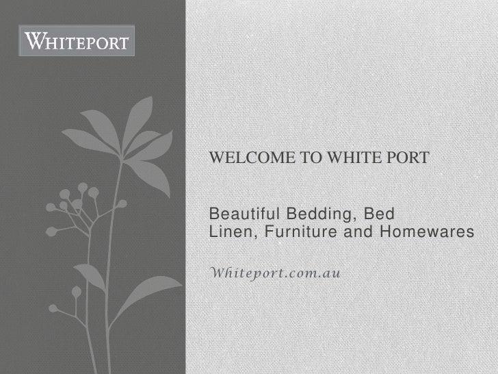 WELCOME TO WHITE PORTBeautiful Bedding, BedLinen, Furniture and HomewaresWhiteport.com.au