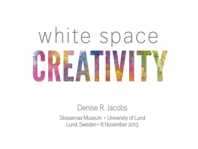 white space Denise R. Jacobs Skissernas Museum ∙ University of Lund  Lund, Sweden∙ 6 November 2013