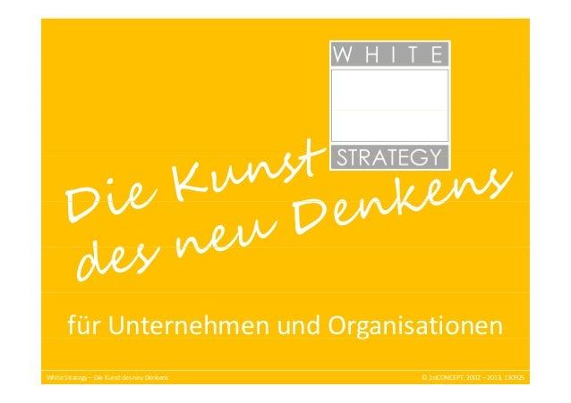 fürUnternehmenundOrganisationen g WhiteStrategy – DieKunstdesneuDenkens  ©1stCONCEPT,2002 – 2013,130925 ©1stCO...