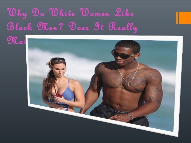 do white women want black men