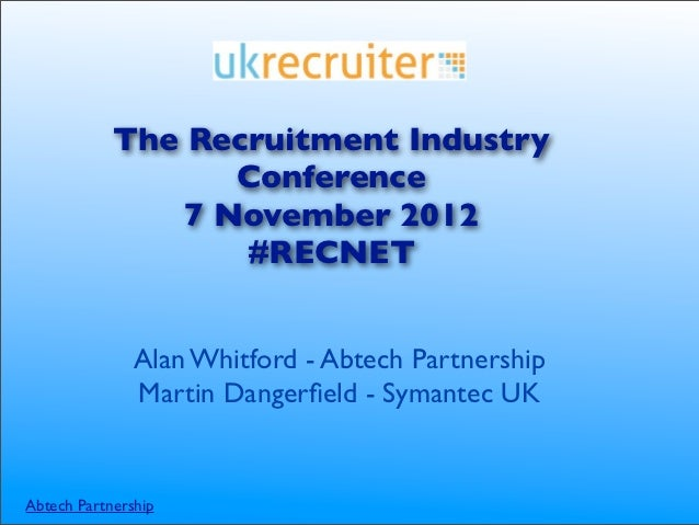 The Recruitment Industry                   Conference                7 November 2012                   #RECNET            ...
