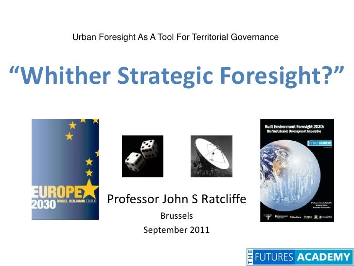 """Urban Foresight As A Tool For Territorial Governance<br />""""Whither Strategic Foresight?""""<br />Professor John S Ratcliffe<b..."""