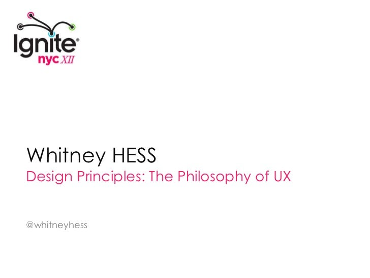 Whitney HESS<br />Design Principles: The Philosophy of UX<br />@whitneyhess<br />