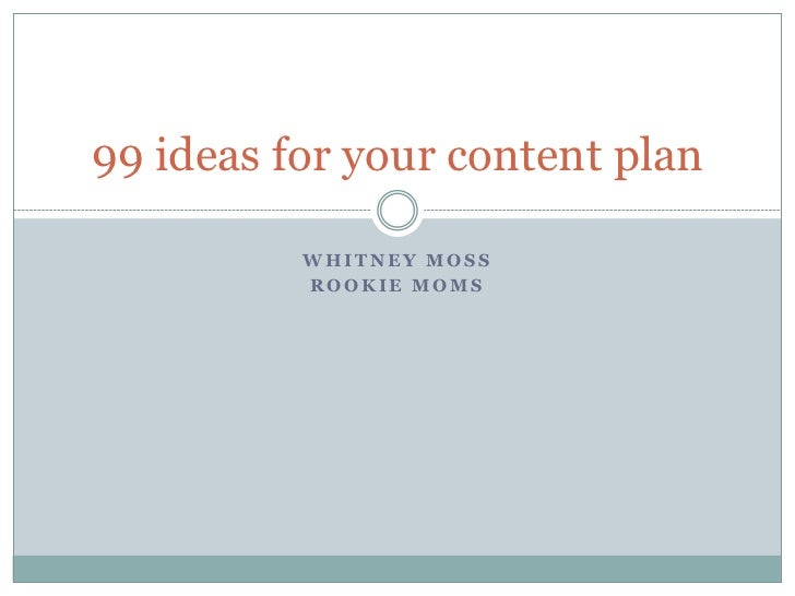 99 ideas for your content plan          WHITNEY MOSS          ROOKIE MOMS