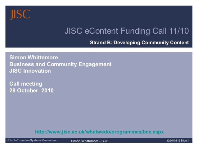 Joint Information Systems Committee Simon Whittemore - BCE 30/01/15 | | Slide 1 JISC eContent Funding Call 11/10 Strand B:...