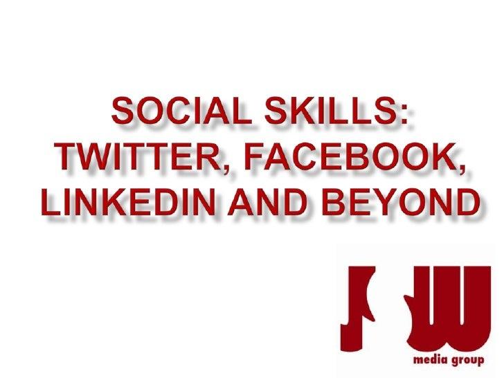 Social Skills: Twitter, Facebook, LinkedIn, Beyond!