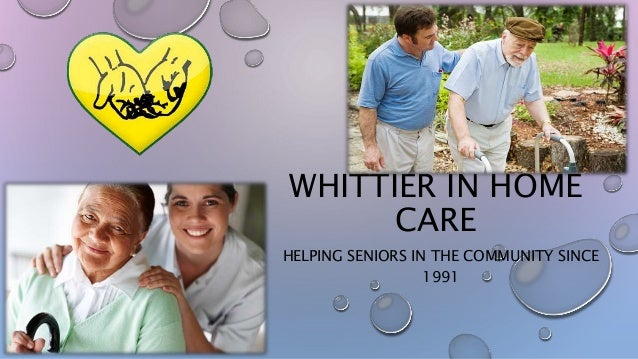 WHITTIER IN HOME CARE HELPING SENIORS IN THE COMMUNITY SINCE 1991