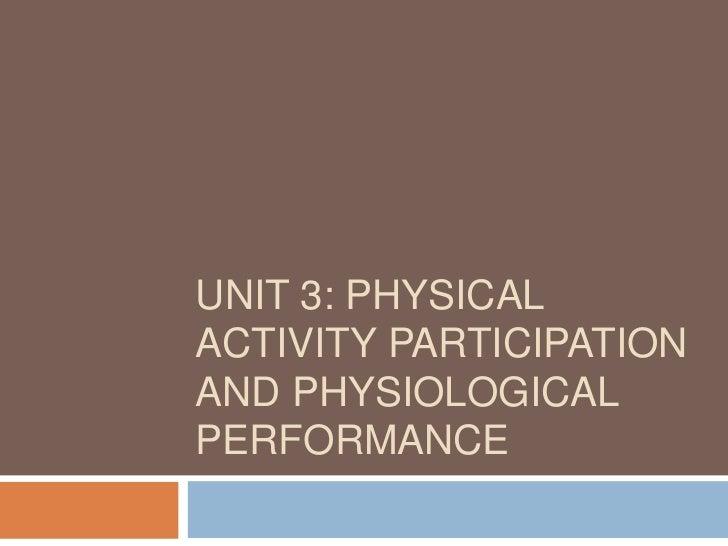 UNIT 3: PHYSICALACTIVITY PARTICIPATIONAND PHYSIOLOGICALPERFORMANCE