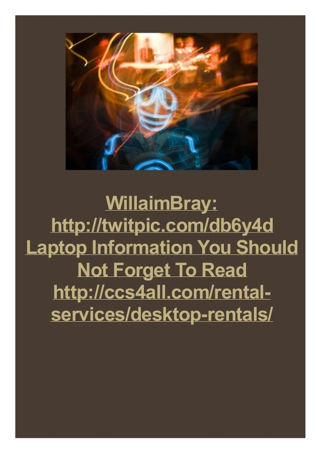 WillaimBray: http://twitpic.com/db6y4d Laptop Information You Should Not Forget To Read http://ccs4all.com/rental- service...