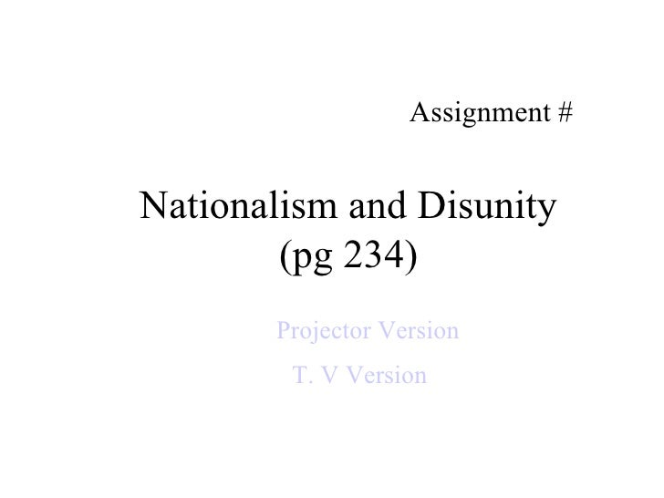 Assignment #Nationalism and Disunity        (pg 234)       Projector Version        T. V Version