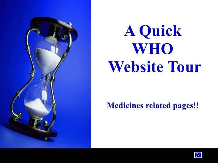 A Quick  WHO  Website Tour Medicines related pages!!