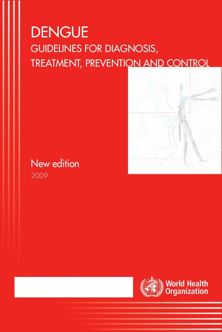 DENGUE GUIDELINES FOR DIAGNOSIS, TREATMENT, PREVENTION AND CONTROL                                                        ...
