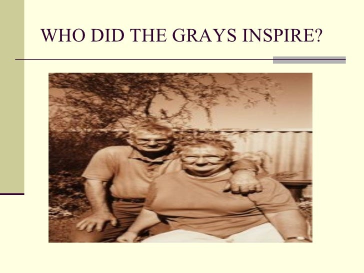 WHO DID THE GRAYS INSPIRE?