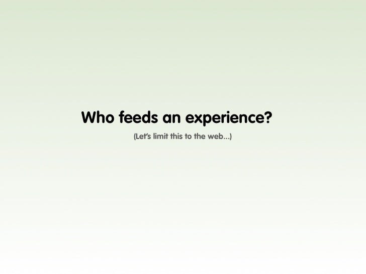 Who feeds an experience?       (Let's limit this to the web...)