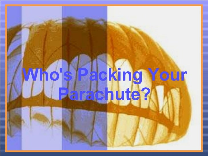 Who Is Packing Your Parachute