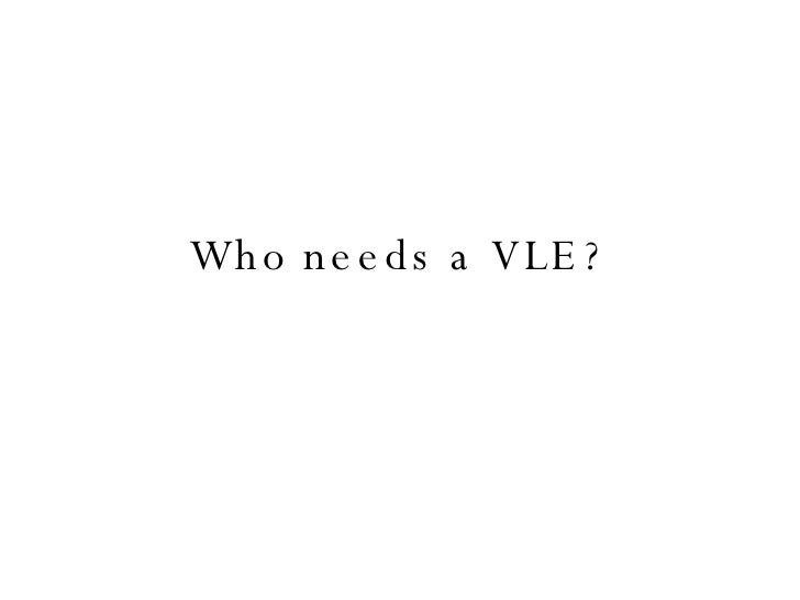 Who Needs A VLE?