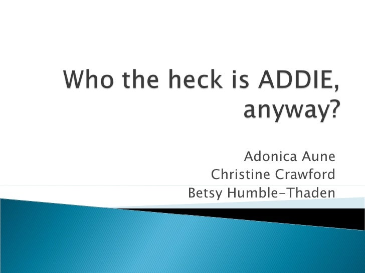 Who The Heck Is ADDIE Anyway